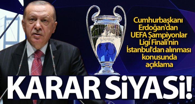 Cumhurbaşkanı Erdoğan: 'Şampiyonlar Ligi finalinin Türkiye'den alınması kararı siyasi'