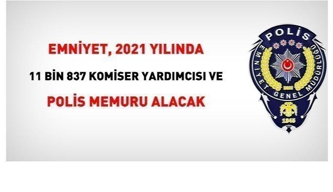 Emniyet, 2021 yılında 11 bin 837 komiser yardımcısı ve polis memuru alacak