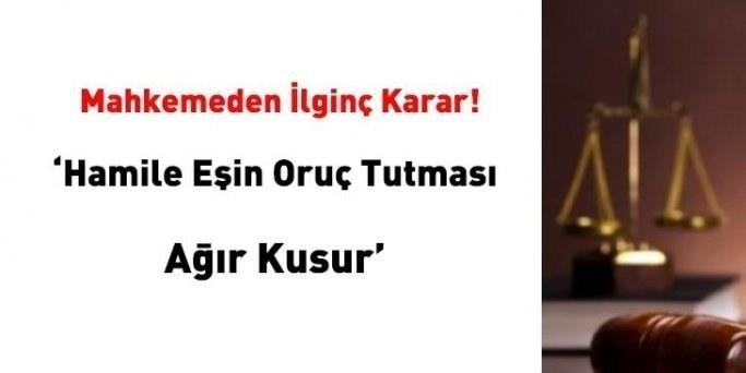 Hamile eş oruç tutunca mahkeme 'Kusur' saydı boşadı!