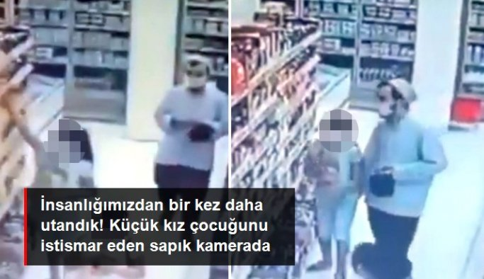 İnsanlığımızdan utandık! Markette alışveriş yapan kız çocuğunu eliyle istismar etti