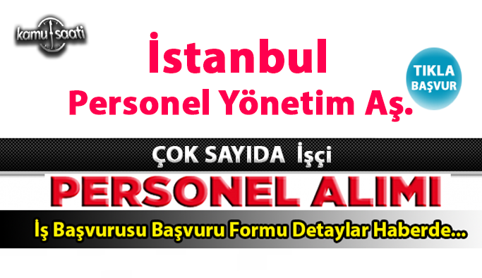 İstanbul Personel Yönetim Aş. personel alımı 2021 İstanbul Personel Yönetim Aş.10 İşçi Alacak