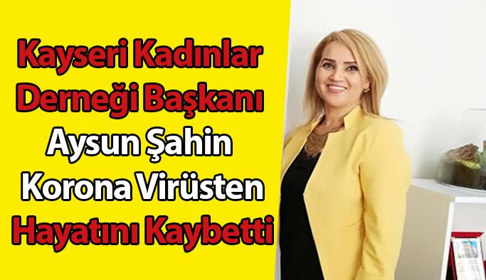 Kayseri Kadınlar Derneği Başkanı Aysun Şahin Korona virüse yenik düşerek hayatını kaybetti
