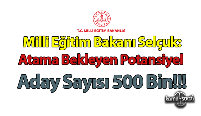 """Milli Eğitim Bakanı Selçuk: """"Atama bekleyen potansiyel aday sayısı 500 bin"""""""