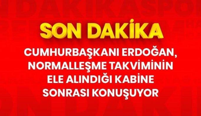 Son Dakika: Cumhurbaşkanı Erdoğan, normalleşme adımlarının ele alındığı Kabine sonrası konuşuyor