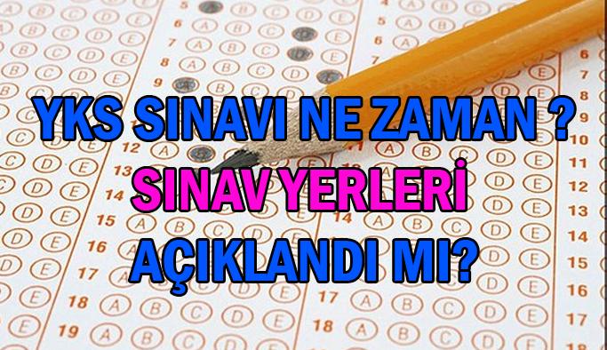 YKS sınavı ne zaman yapılacak 2021? YKS sınav yerleri ne zaman açıklanacak?