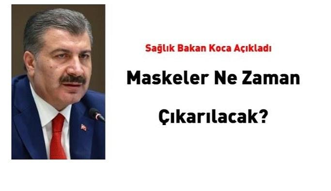 Maskeler ne zaman çıkarılacak? Sağlık Bakanı Koca açıkladı...