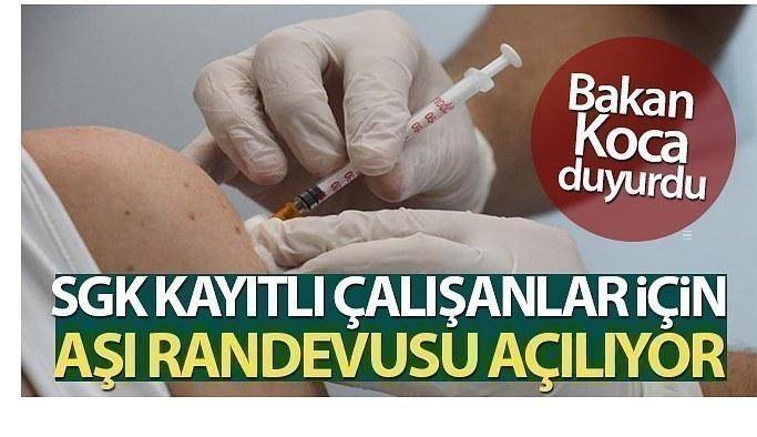 SGK'ya katılı tüm çalışanlar yarın aşı randevu alabilecek