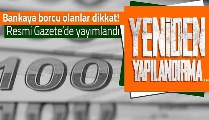 Bankaya borcu olanlar dikkat! Resmi Gazete'de yayımladı! Yeniden yapılandırma…