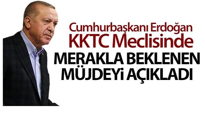 Cumhurbaşkanı Erdoğan KKTC meclisinde merakla beklenen müjdeyi açıkladı