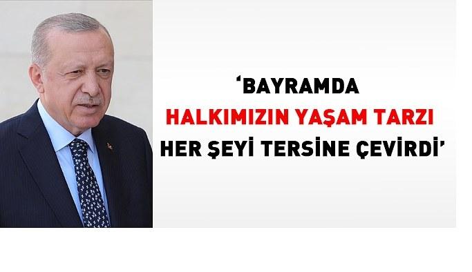 Erdoğan: Bayramda halkımızın yaşam tarzı her şeyi tersine çevirdi
