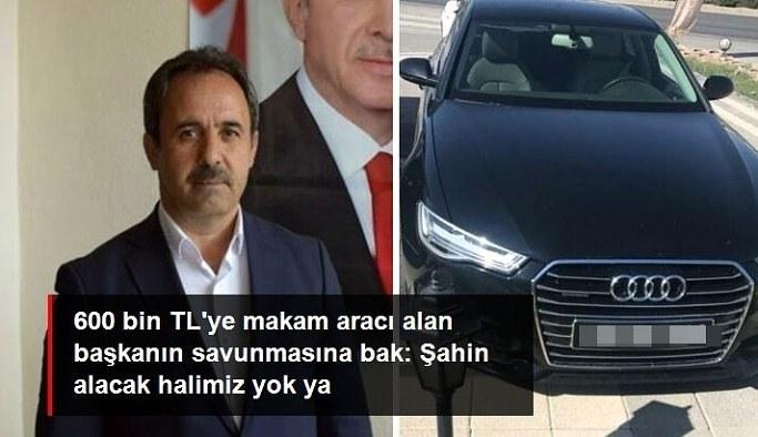 600 bin TL'ye makam aracı alan belediye başkanından garip savunma: Şahin alacak halimiz yok ya