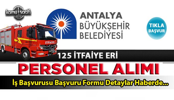 Antalya Büyükşehir Belediyesi 125 İtfaiye Eri Alacak, İş Başvurusu ve başvuru formu