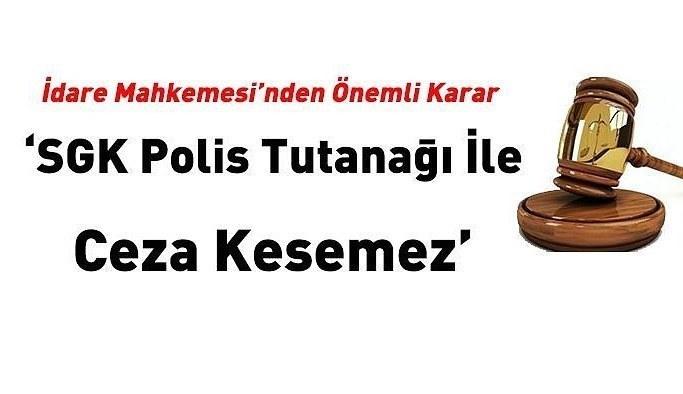 İdare Mahkemesi'nden kritik karar! SGK polis tutanağı ile ceza kesemez...
