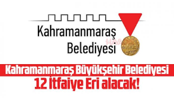 Kahramanmaraş Büyükşehir Belediyesi 12 itfaiye eri alımı İlanı