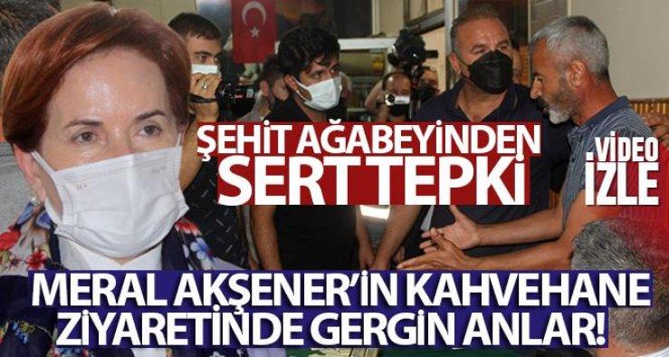 Meral Akşener'in kahvehane ziyaretinde gergin anlar! Şehit ağabeyinden sert tepki