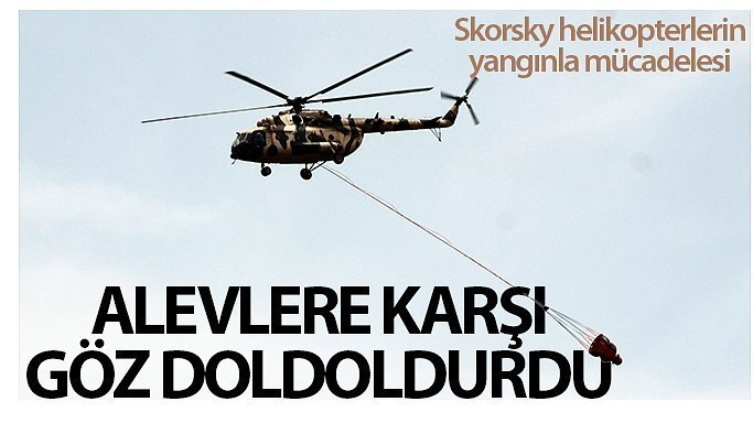 Skorsky helikopterlerin alevlere karşı mücadelesi göz doldurdu