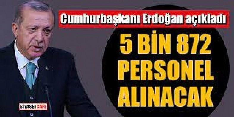 Son dakika...Erdoğan açıkladı: 5 bin 872 yeni personel alınacak