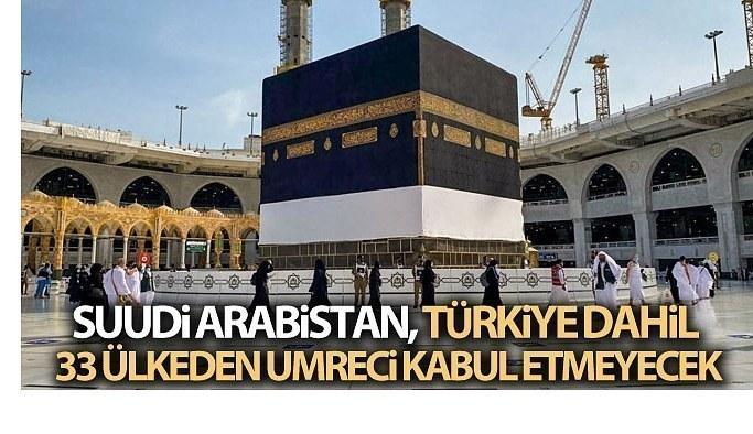 Suudi Arabistan, Türkiye dahil 33 ülkeden umreci kabul etmeyecek