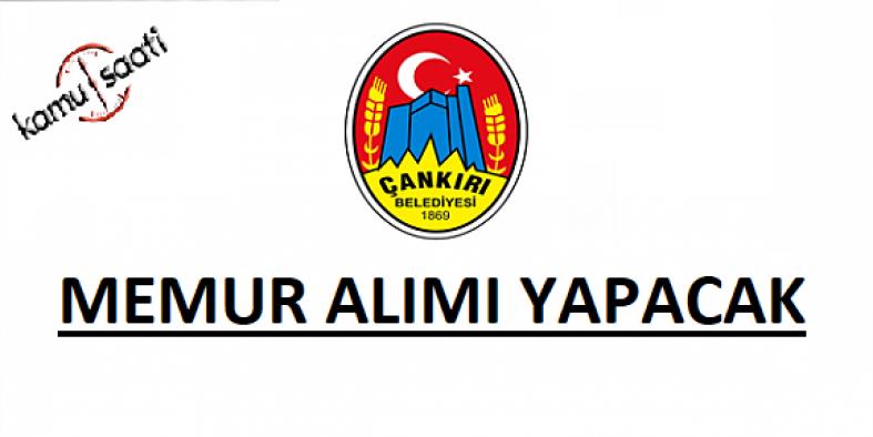 Çankırı Belediyesinden ilk defa atanmak üzere memur alım ilanı
