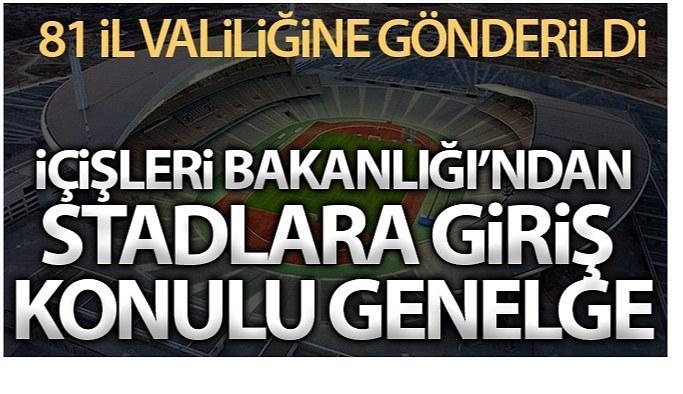 İçişleri Bakanlığı'ndan 81 İl Valiliğine 'Stadyumlara Giriş Tedbirleri' konulu genelge