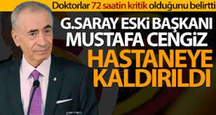 Mustafa Cengiz yoğun bakıma kaldırıldı!
