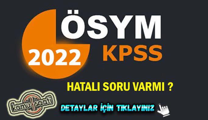2022 KPSS'de hatalı soru var mı, soru iptali olacak mı?