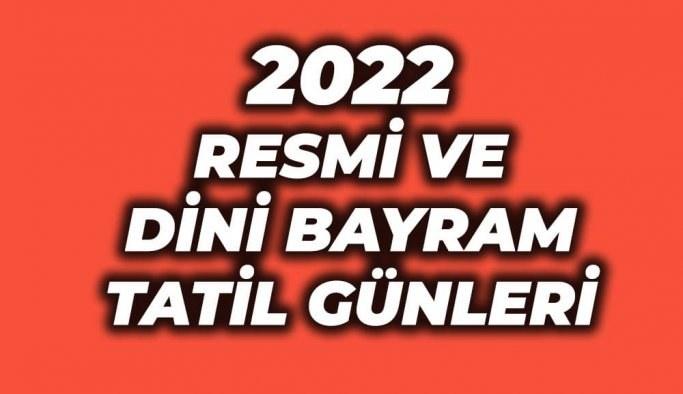 2022 Resmi Tatiller: 2022 Yılı Dini Bayramlar ve Tatil Günleri Tarihleri