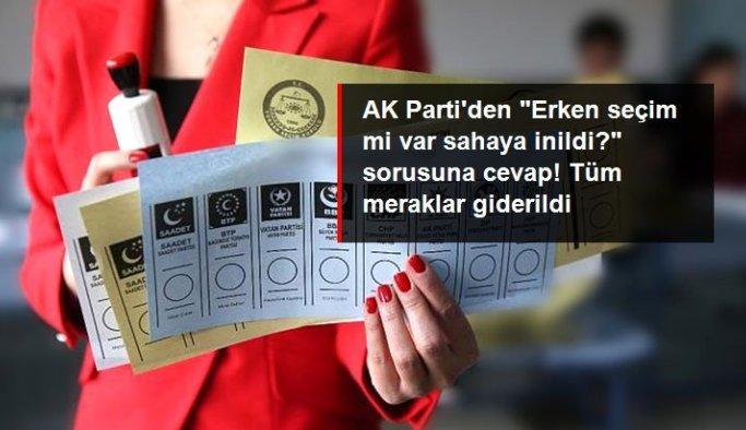 """AK Parti'den """"Erken seçim mi var sahaya inildi?"""" sorusuna cevap! Tüm meraklar giderildi"""