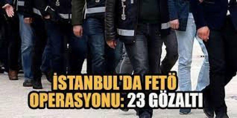 İstanbul'da FETÖ operasyonu: 23 gözaltı