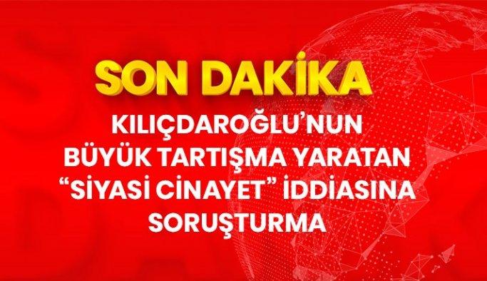 """Son Dakika! CHP lideri Kılıçdaroğlu'nun gündeme getirdiği """"siyasi cinayetler"""" iddialarıyla ilgili resen soruşturma başlatıldı"""