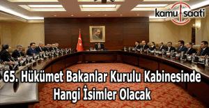 65. Hükümet Bakanlar Kurulu açıklandı mı, Yeni kabinede kimler olacak?
