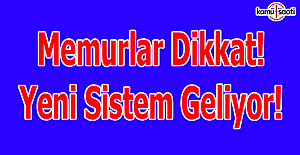 Memurlar dikkat! Yeni sistem geliyor!