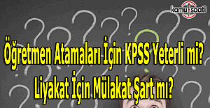 Öğretmen atamaları için KPSS yeterli mi? Liyakat için mülakat şart mı?