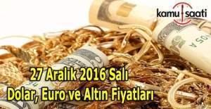 27 Aralık 2016 Dolar, Euro ve Altın fiyatları
