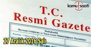 27 Aralık 2016 Resmi Gazete yayımlandı