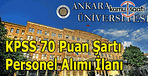 Ankara Üniversitesi KPSS 70 puan ile memur alımı yapacak