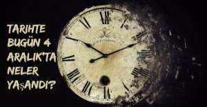 Tarihte bugün (4 Aralık) neler yaşandı?