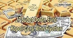 27 Şubat 2017 Dolar, Euro ve Altın...
