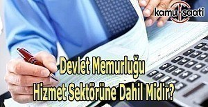 Devlet Memurluğu Hizmet Sektörüne Dahil Midir?