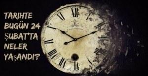 Tarihte bugün (24 Şubat) neler yaşandı?