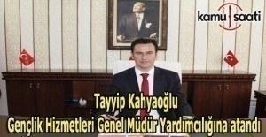 Tayyip Kahyaoğlu Gençlik Hizmetleri Genel Müdür Yardımcılığına atandı