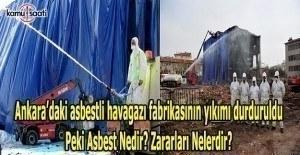 Ankara'daki asbestli havagazı fabrikasının yıkımı durduruldu- Asbest nedir? Asbestin zararları nelerdir?