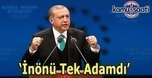 Cumhurbaşkanı Erdoğan: İnönü tek adamdı