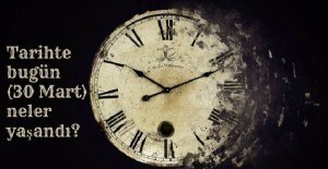 Tarihte bugün (30 Mart) neler yaşandı?