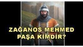 Zağanos Mehmed Paşa kimdir?