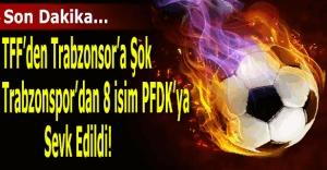 Trabzonspor'da 8 isim PFDK'ya sevk edildi