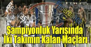 Şampiyonlukta işler kızıştı - İşte Fenerbahçe ve Beşiktaş'ın kalan maçları