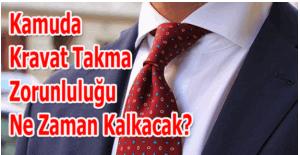 Kamuda kravat takma zorunluluğu ne zaman kalkacak?