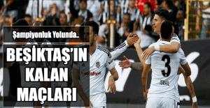 Şampiyonluk yolunda Beşiktaş'ın kalan maçları