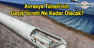 Avrasya Tüneli'nin geçiş ücreti belirlendi